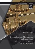 Human Resource Management im Krankenhaus  Wirkungen der Personalf  hrung auf das Pflegepersonal PDF