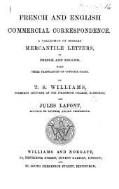French and English Commercial Correspondence. A collection of modern mercantile letters, in French and English, with their translation on opposite pages
