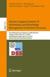 Decision Support Systems IV - Information and Knowledge Management in Decision Processes: Euro Working Group Conferences, EWG-DSS 2014, Toulouse, France, June 10-13, 2014, and Barcelona, Spain, July 13-18, 2014, Revised Selected and Extended Papers
