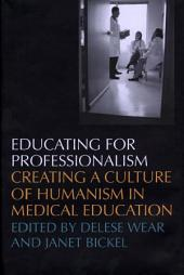 Educating For Professionalism: Creating A Culture Of Humanism In Medical Education