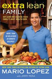 Extra Lean Family: Get Lean and Achieve Your Family's Best Health Ever