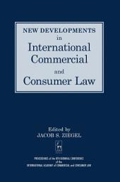 New Developments in International Commercial and Consumer Law: Proceedings of the 8th Biennial Conference of the International Academy of Commercial and Consumer Law