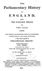 """The Parliamentary History of England from the Earliest Period to the Year 1803: From which Last-mentioned Epoch it is Continued Downwards in the Work Entitled """"Hansard's Parliamentary Debates."""", Volume 32"""