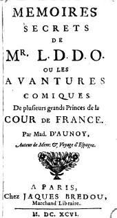 Mémoires secrets de Mr. D. D. D. O.: ou les aventures comiques de plusieurs grands princes de la cour de France