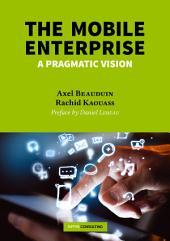 The Mobile Enterprise: A pragmatic vision