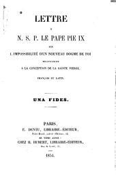 Lettre a N.S.P. le pape Pie IX sur l'impossibilité d'un nouveau dogme de foi relativement a la conception de la sainte vierge: Français et Latin