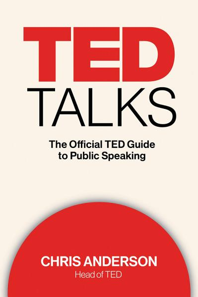 Download TED TALKS  The Official TED Guide to Public Speaking Book