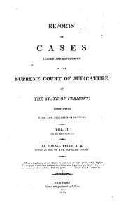 Reports of cases argued and determined in the Supreme Court of Judicature of the State of Vermont: with cases of practice and rules of the court commencing with the Nineteenth century, Volume 2
