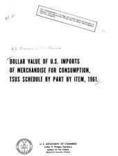 Dollar value of U.S. imports of merchandise for consumption: TSUS schedule by part by item, 1961