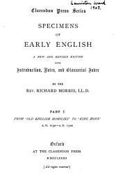 "Specimens of Early English: From ""Old English homilies"" to ""King Horn."" A.D. 1150-A.D. 1300. 1882"