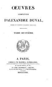 Œuvres complètes d'Alexandre Duval: Volume8