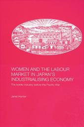 Women and the Labour Market in Japan's Industrialising Economy: The Textile Industry before the Pacific War