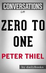 Zero to One: by Peter Thiel   Conversation Starters
