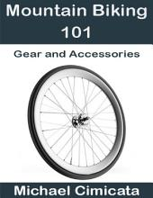 Mountain Biking 101: Gear and Accessories