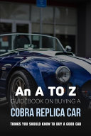 An A To Z Guidebook On Buying A Cobra Replica Car