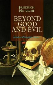 BEYOND GOOD AND EVIL (Modern Philosophy Series): From World's Most Influential & Revolutionary Philosopher, the Author of The Antichrist, Thus Spoke Zarathustra, The Genealogy of Morals, The Gay Science and The Birth of Tragedy
