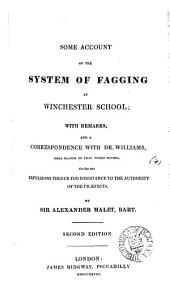 Some account of the system of fagging at Winchester school; with remarks, and a correspondence with dr. Williams, head master, on the late expulsions thence for resistance to the authority of the præfects: Volume 4