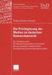 Die Privilegierung der Medien im deutschen Datenschutzrecht: Zur Umsetzung der EG-Datenschutzrichtlinie hinsichtlich der journalistisch-redaktionellen Verarbeitung personenbezogener Daten