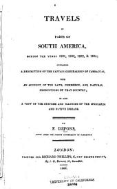 Travels in Parts of South America: During the Years 1801, 1802, 1803 & 1804 ; Containing a Description of the Captain-generalship of Carraccas, with an Account of the Laws, Commerce, and Natural Productions of that Country ; as Also a View of the Customs and Manners of the Spaniards and Native Indians