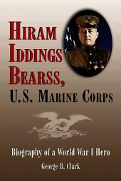 Hiram Iddings Bearss, U.S. Marine Corps: Biography of a World War I Hero