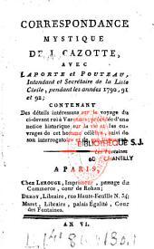 Correspondance mystique de J. Cazotte, avec Laporte et Pouteau, intendant et secrétaire de la liste civile, pendant les années 1790, 91 et 92, concernant des détails intéressans sur le voyage du ci-devant roi à Varennes