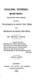 English Stories. Second Series. Including the Period Between the Accession of Henry the Third and the Death of Henry the Sixth. 2nd Ed