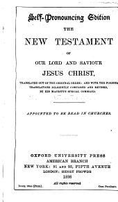 The New Testament of Our Lord and Saviour Jesus Christ: Translated Out of the Original Greek, and with the Former Translations Diligently Compared and Revised