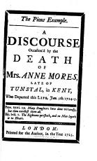 The Pious Example  A Discourse  on Heb  X  4  Occasion d by the Death of Mrs  Anne Mores  Etc PDF