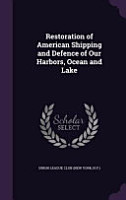 Restoration of American Shipping and Defence of Our Harbors  Ocean and Lake PDF