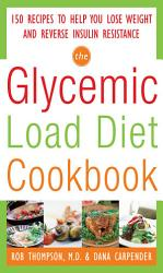 The Glycemic Load Diet Cookbook 150 Recipes To Help You Lose Weight And Reverse Insulin Resistance Book PDF