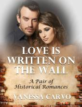 Love Is Written On the Wall: A Pair of Historical Romances