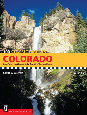 100 Classic Hikes in Colorado  3rd Edition