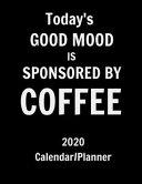 Today's Good Mood Is Sponsored by Coffee 2020 Calendar Planner