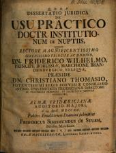Dissertatio Jvridica De Usu Practico Doctr. Institutionum De Nuptiis