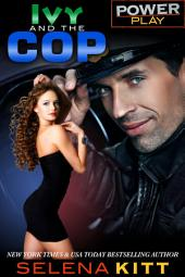 Power Play: Ivy and the Cop: (Steamy, Alpha Male, Taboo Forbidden Romance, Erotic Sex Stories, Suspense, Thriller)