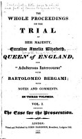 The Whole Proceedings on the Trial of Her Majesty  Caroline Amelia Elizabeth  Queen of England  for  adulterous Intercourse  with Bartolomeo Bergami  with Notes and Comments PDF