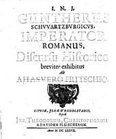 Guntherus Schwartzburgicus imperator Romanus discursu historico breviter exhibitus