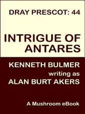 Intrigue of Antares: Dray Prescot #44