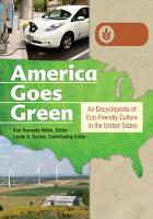 America Goes Green  An Encyclopedia of Eco Friendly Culture in the United States  3 volumes  PDF