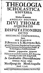 THEOLOGIA SCHOLASTICA UNIVERSA: Ad Modum & mentem ANGELICI DOCTORIS DIVI THOMAE AQUINATIS DISPUTATIONIBUS OCTO SUCCINTE COMPREHENSA