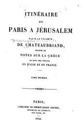 Itinéraire de Paris à Jérusalem: précédé de notes sur la Grèce et suivi des voyages en Italie et en France, Volume1