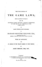 The Influences of the Game Laws: Being Classified Extracts from the Evidence Taken Before a Select Committee of the House of Commons on the Game Laws, and Some Introductory Remarks