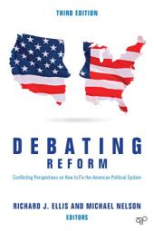 Debating Reform: Conflicting Perspectives on How to Fix the American Political System, Edition 3