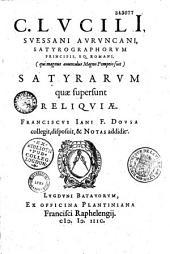 C. Lucili Suessani Auruncani, satyrographorum principis... Satyrarum quae supersunt reliquiae. Franciscus Jani f. Dousa collegit, disposuit et notas addidit