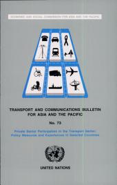 Transport and Communications Bulletin for Asia and the Pacific: Private Sector Participation in the Transport Sector - Policy Measures and Experiences in Selected Countries