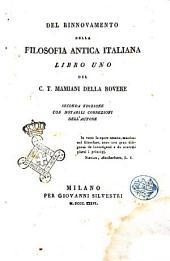 Del rinnovamento della filosofia antica italiana. Libro uno del c. T. Mamiani Della Rovere