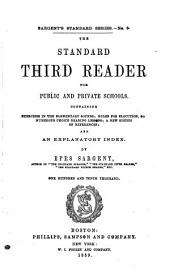 The Standard Third Reader for Public and Private Schools: Containing Exercises in the Elementary Sounds, Rules for Elocution, &c., Numerous Choice Reading Lessons, a New System of Reference, and an Explanatory Index, Issue 3