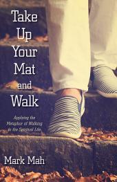 Take Up Your Mat and Walk: Applying the Metaphor of Walking to the Spiritual Life