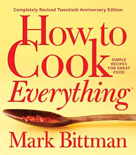 How to Cook Everything   Completely Revised Twentieth Anniversary Edition Book