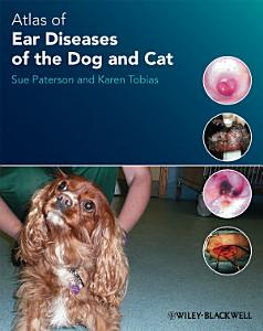 Atlas of Ear Diseases of the Dog and Cat Book